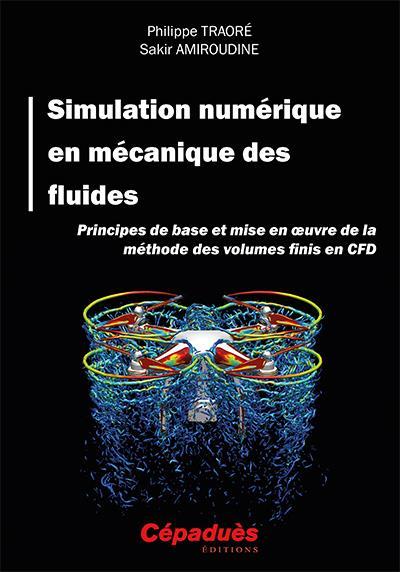 Simulation numérique en mécanique des fluides ; principes de base et mise en oeuvre de la méthode des volumes finis en CFD