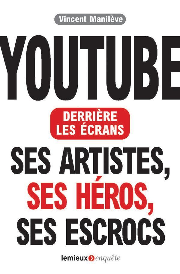 Youtube derrière les écrans ; ses artistes, ses héros, ses escrocs