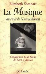 Couverture de La musique au coeur de l'emerveillement - confidences pour piano de bach a bartok