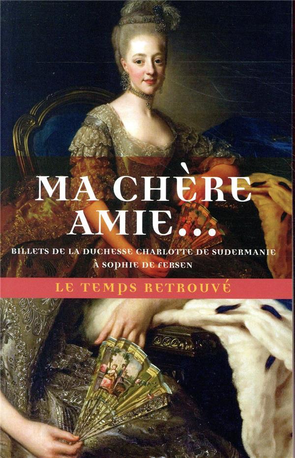 Ma chère amie... billets de la duchesse Charlotte de Sudermanie à Sophie Fersen