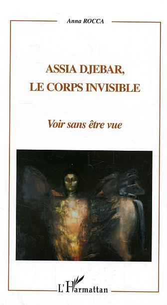 Assia Djebar, Le Corps Invisible ; Voir Sans Etre Vue