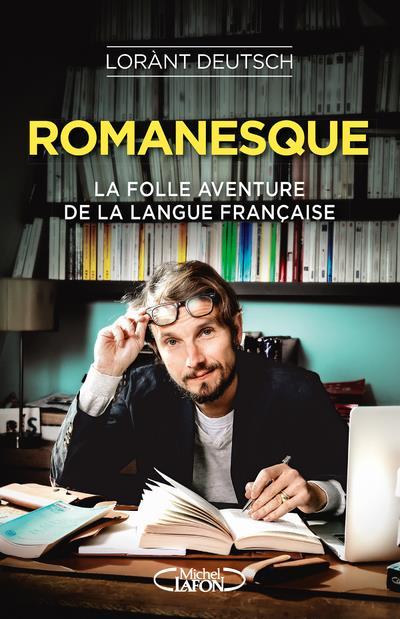 Romanesque ; la folle aventure de la langue française