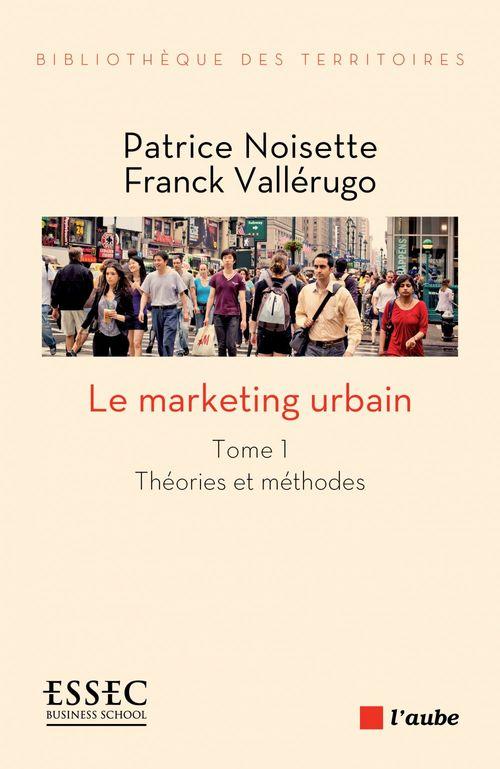 Le marketing urbain t.1 ; théories et méthodes