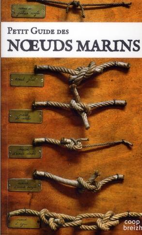 Petit guide des noeuds marins ; l'art des noeuds au bout des doigts