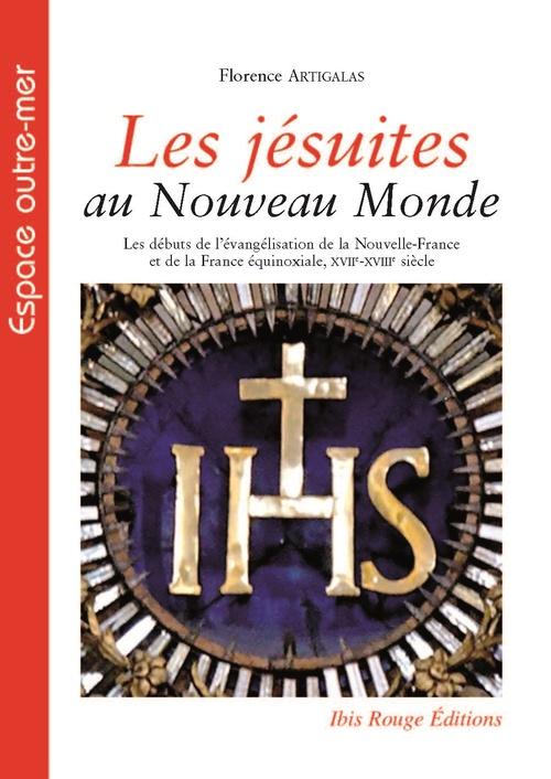 Les jesuites au nouveau monde. les debuts de l'evangelisation de la n ouvelle-france et de la france