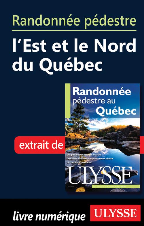 Randonnée pédestre dans l'est et le nord du Québec ; chapitre tiré du guide Ulysse