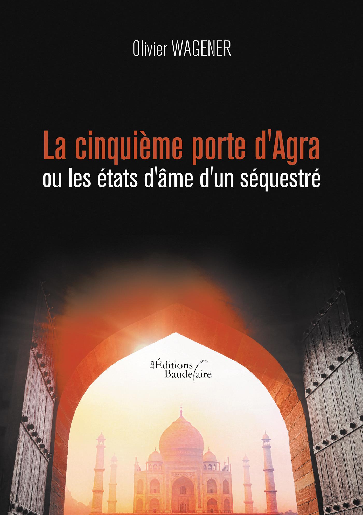 La cinquième porte d'Agra ou les états d'âme d'un séquestré  - Olivier Wagener