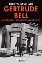 Vente EBooks : Gertrude Bell. Archéologue, aventurière, agent secret  - Christel Mouchard