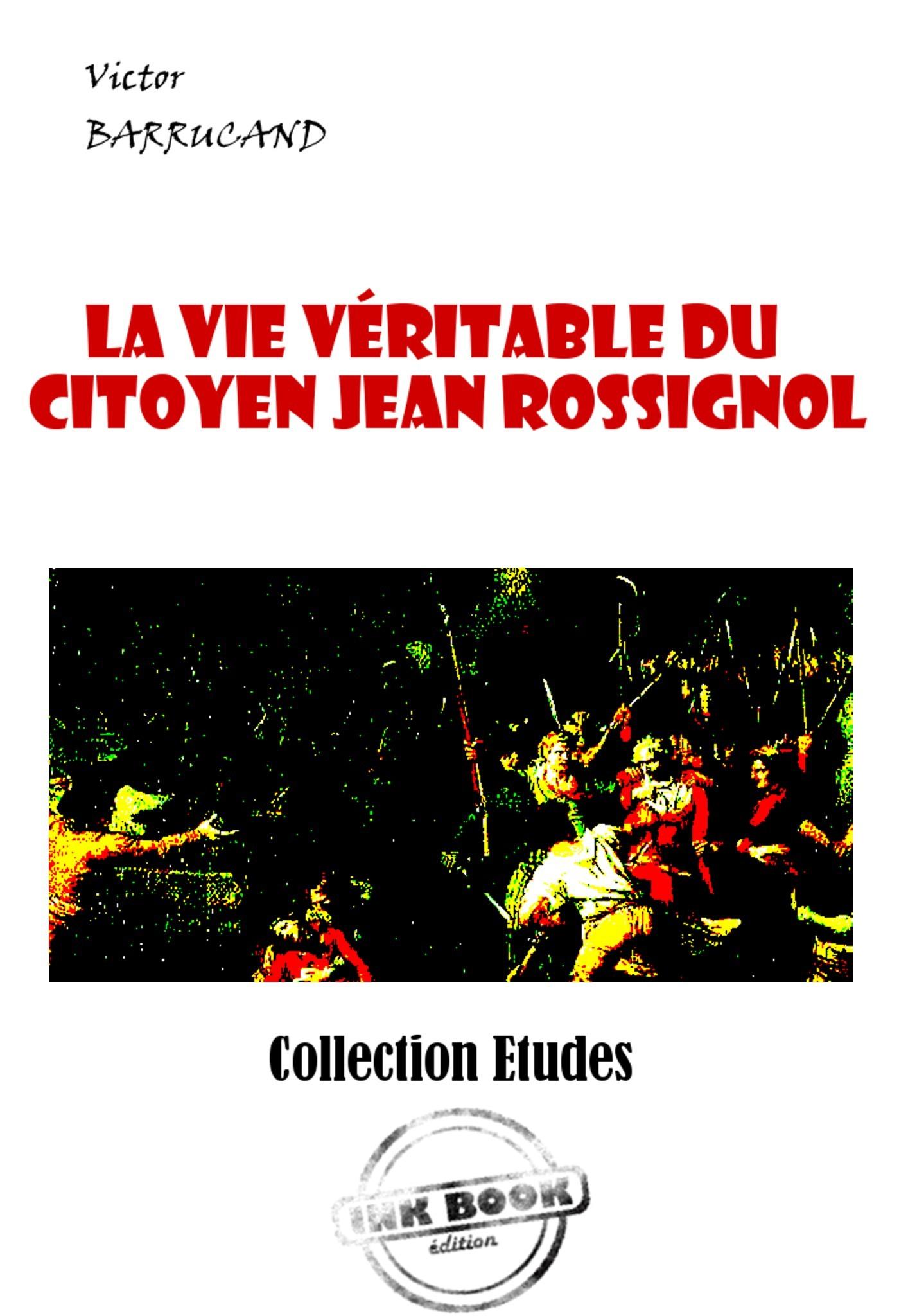 la vie véritable du citoyen Jean Rossignol