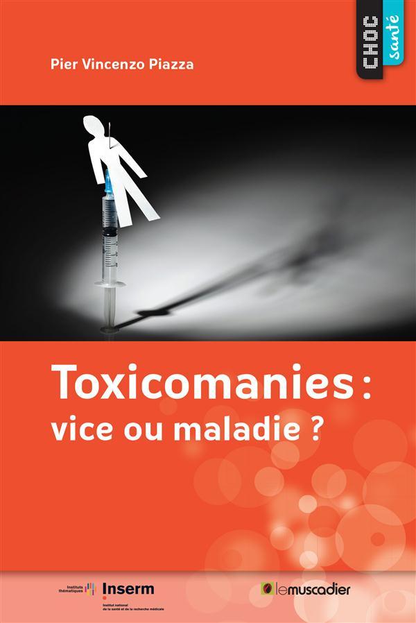 Toxicomanies : vice ou maladie ?