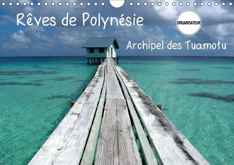 rêves de Polynésie ; archipel des Tuamotu ; organisateur (calendrier mural 2017 DIN A4 horizontal)