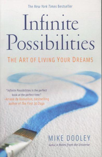 Infinite Possibilities ; The Art of Living your Dreams