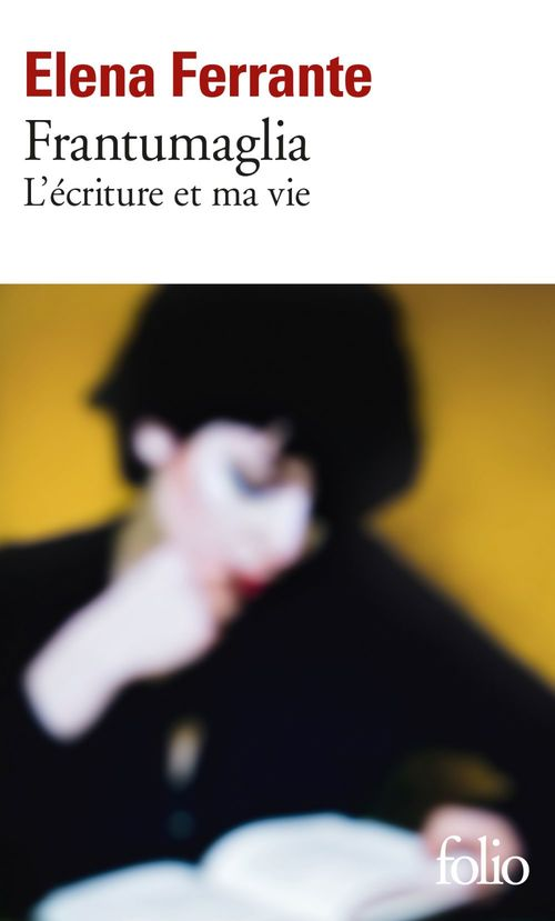 Frantumaglia ; l'écriture et ma vie