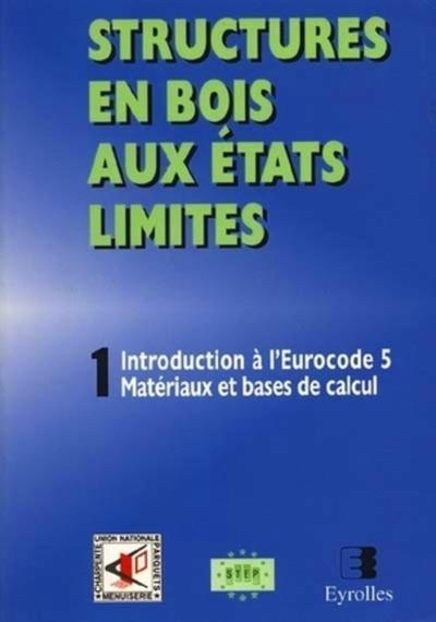 Structures en bois aux états limités t.1 ; introduction à l'eurocode 5 matériaux et bases de calcul (édition 1999)