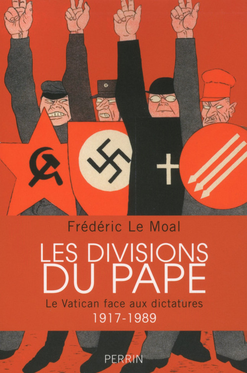 Les divisions du Pape ; le Vatican face aux dictatures 1917-1989