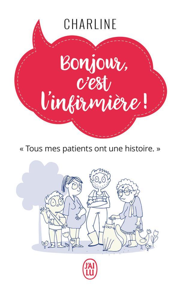 Bonjour, c'est l'infirmiere! ; tous mes patients ont une histoire