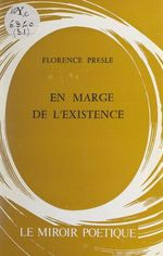 En marge de l'existence  - Florence Presle