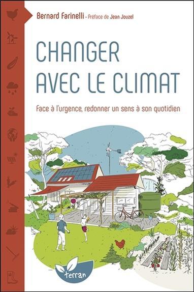 Changer avec le climat ; face à l'urgence redonner un sens à son quotidien