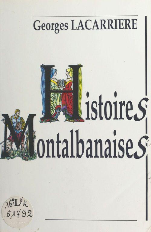 Histoires montalbanaises  - Georges Lacarrière