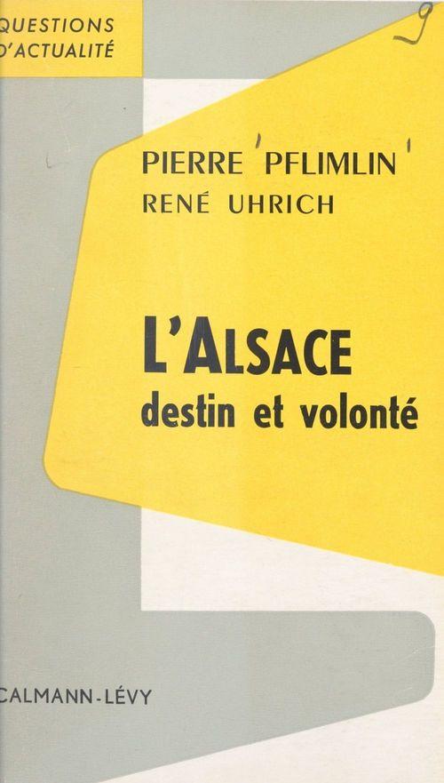 L'Alsace, destin et volonté  - Rene Uhrich  - Pierre Pflimlin