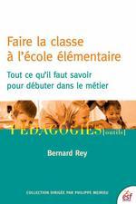 Faire la classe à l'école élémentaire  - Bertrand Rey - Bernard REY