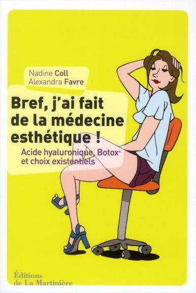 Bref, J'Ai Fait De La Medecine Esthetique ! Acide Hyaluronique, Botox Et Choix Existentiels