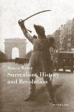 Vente Livre Numérique : Surrealism, History and Revolution  - Simon Baker