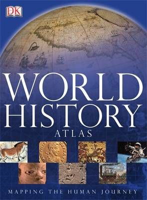 WORLD HISTORY ATLAS - MAPPING THE HUMAN JOURNEY