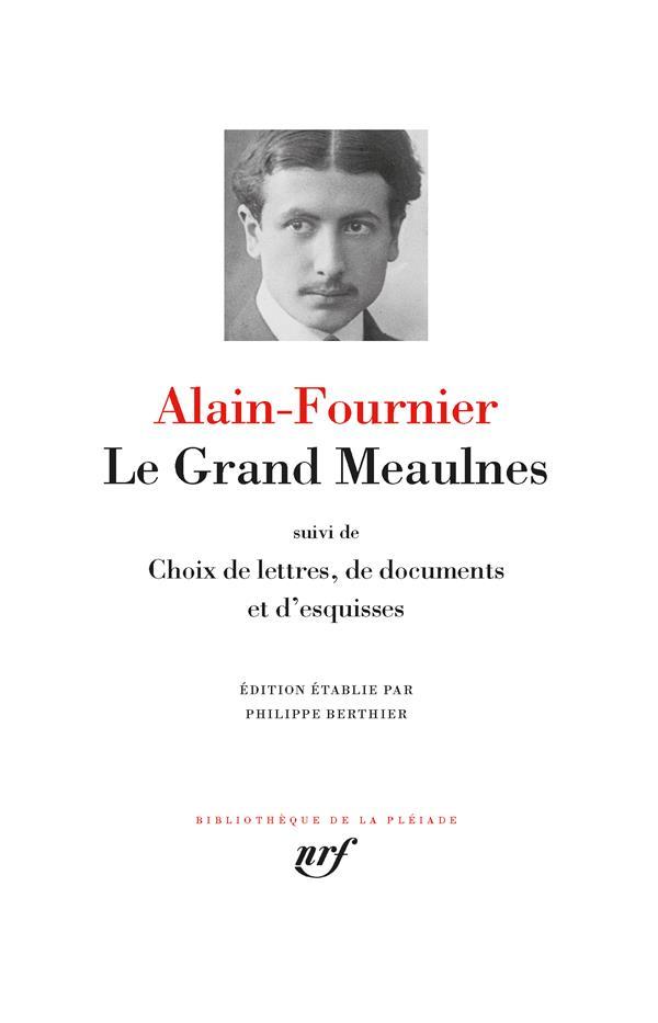 LE GRAND MEAULNES  CHOIX DE LETTRES, DE DOCUMENTS ET D'ESQUISSES
