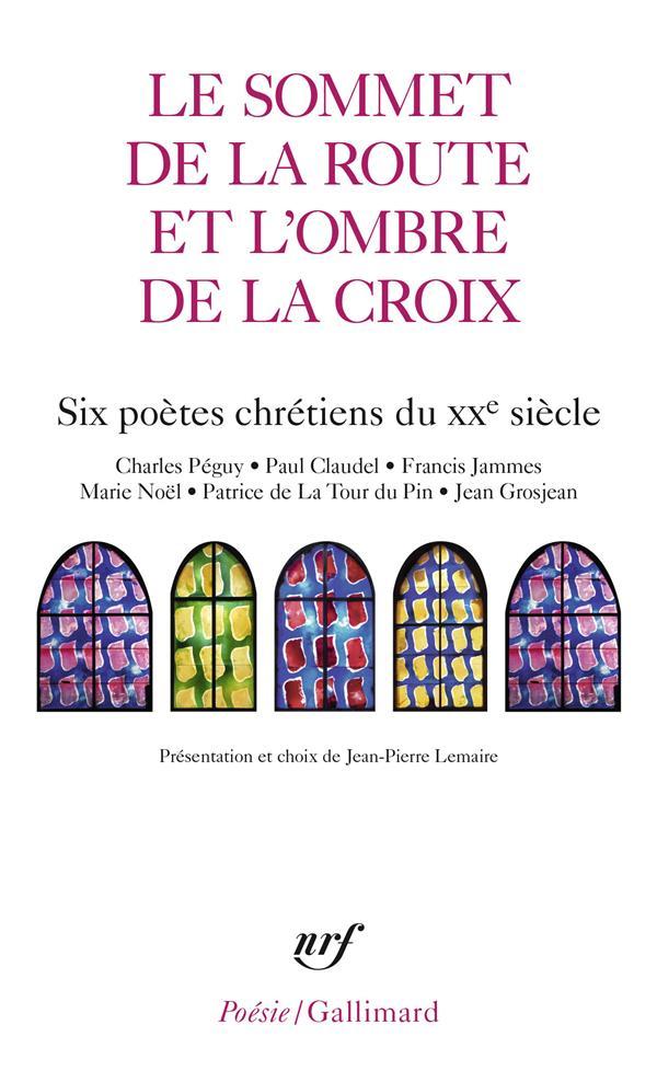 LE SOMMET DE LA ROUTE ET L-OMBRE DE LA CROIX - SIX POETES CHRETIENS DU XX  SIECLE