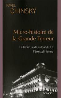 Micro-histoire de la grande terreur - la fabrique de culpabilite a l'ere stalinienne