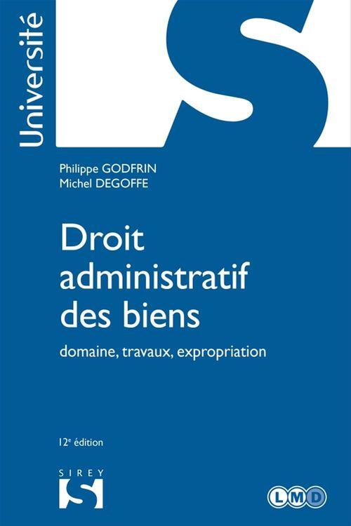 Droit administratif des biens. domaine, travaux, expropriation (édition 2018)