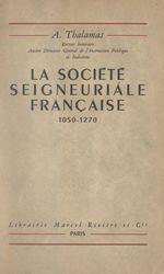 La société seigneuriale française, 1050-1270