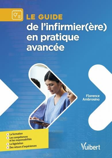 Le Guide De L'Infirmier(Ere) En Pratique Avancee ; Les Formations, Les Competences Et Les Responsabilites, La Legislation, Des Retours D'Experiences