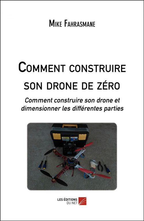 comment construire son drone de zéro ; comment construire son drone et dimensionner les différentes parties