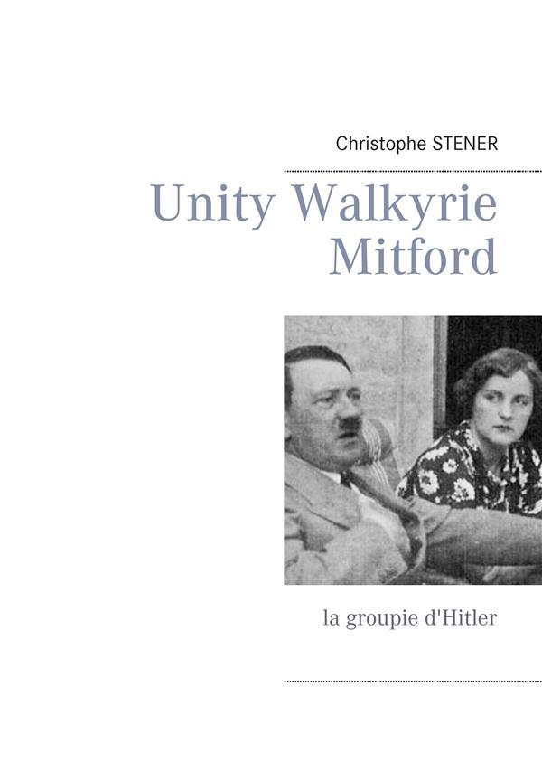 Unity walkyrie mitford - la groupie d'hitler
