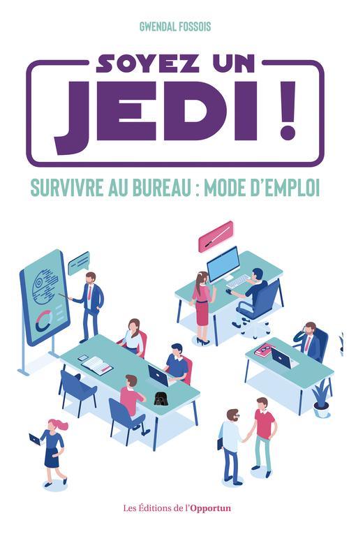 Soyez un Jedi ! - Survivre au bureau mode d'emploi