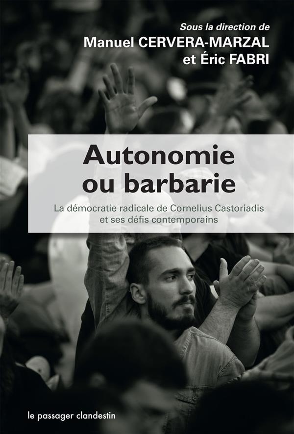 Autonomie ou barbarie ; la démocratie radicale de Cornelius Castoriadis et ses défis contemporains