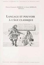 Langage et pouvoir à l'âge classique  - Jean Robelin - Jean-François Moreau - Robeli Moreau Alain