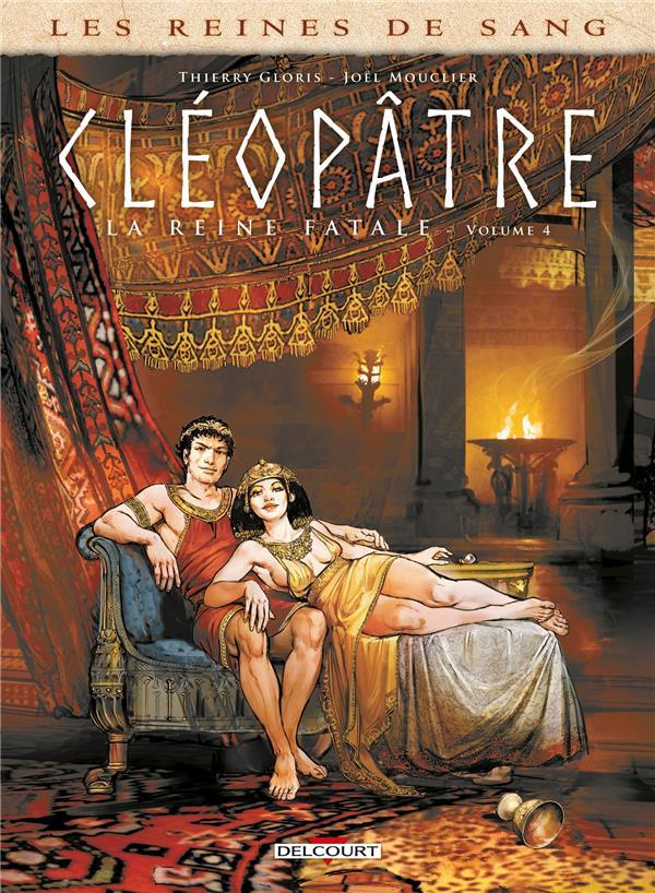 les reines de sang - Cléopâtre, la reine fatale t.4