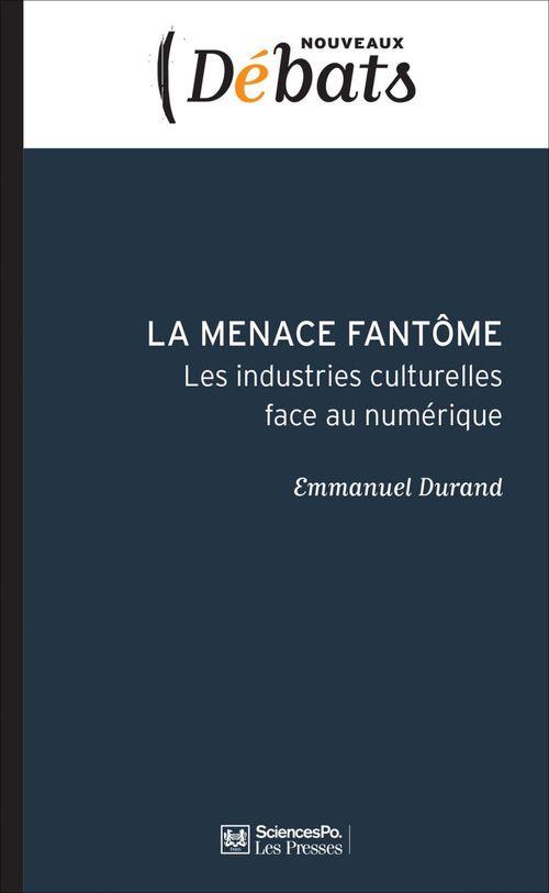 La menace fantôme ; les industries culturelles face au numérique