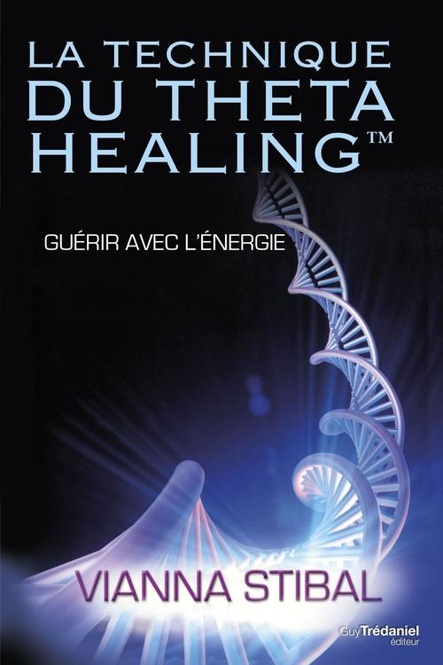 La technique du thetahealing ; introduction à une extraordinaire technique de guérison par l'énergie