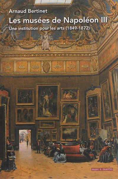 Les musées de Napoléon III ; une institution pour les arts (1849-1872)