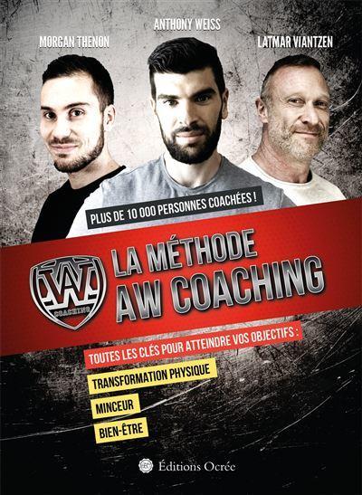 La méthode AW coaching ; toutes les clés pour atteindre vos objectifs  - Anthony Weiss  - Morgan Thenon  - Latmar Viantzen