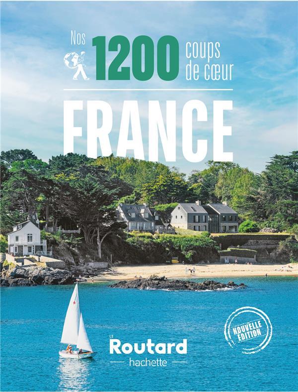 Guide du Routard ; nos 1200 coups de coeur ; France