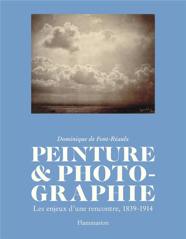 Peinture et photographie ; les enjeux d'une rencontre, 1839-1914