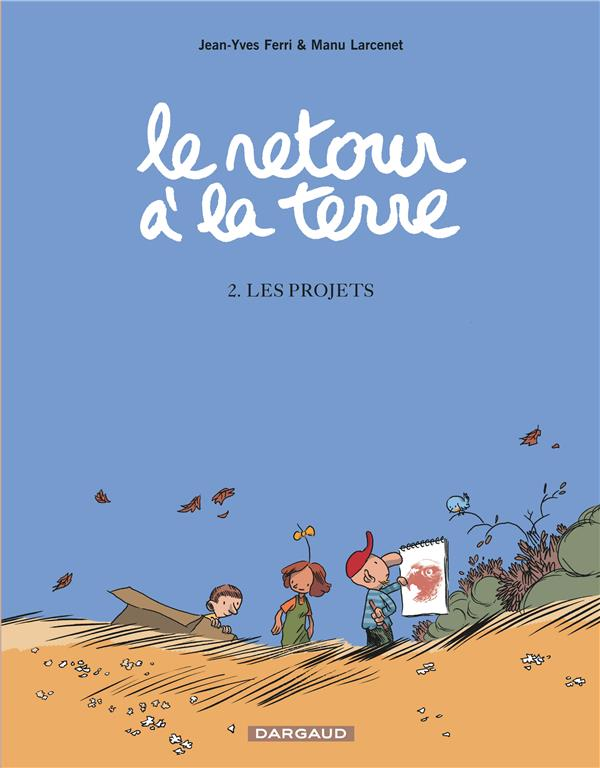 LE RETOUR A LA TERRE T.2  -  LES PROJETS FERRI/LARCENET