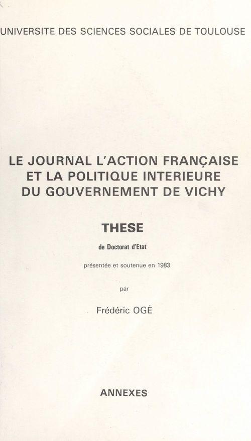 Le journal l'Action Française et la politique intérieure du gouvernement de Vichy  - Frédéric Ogé
