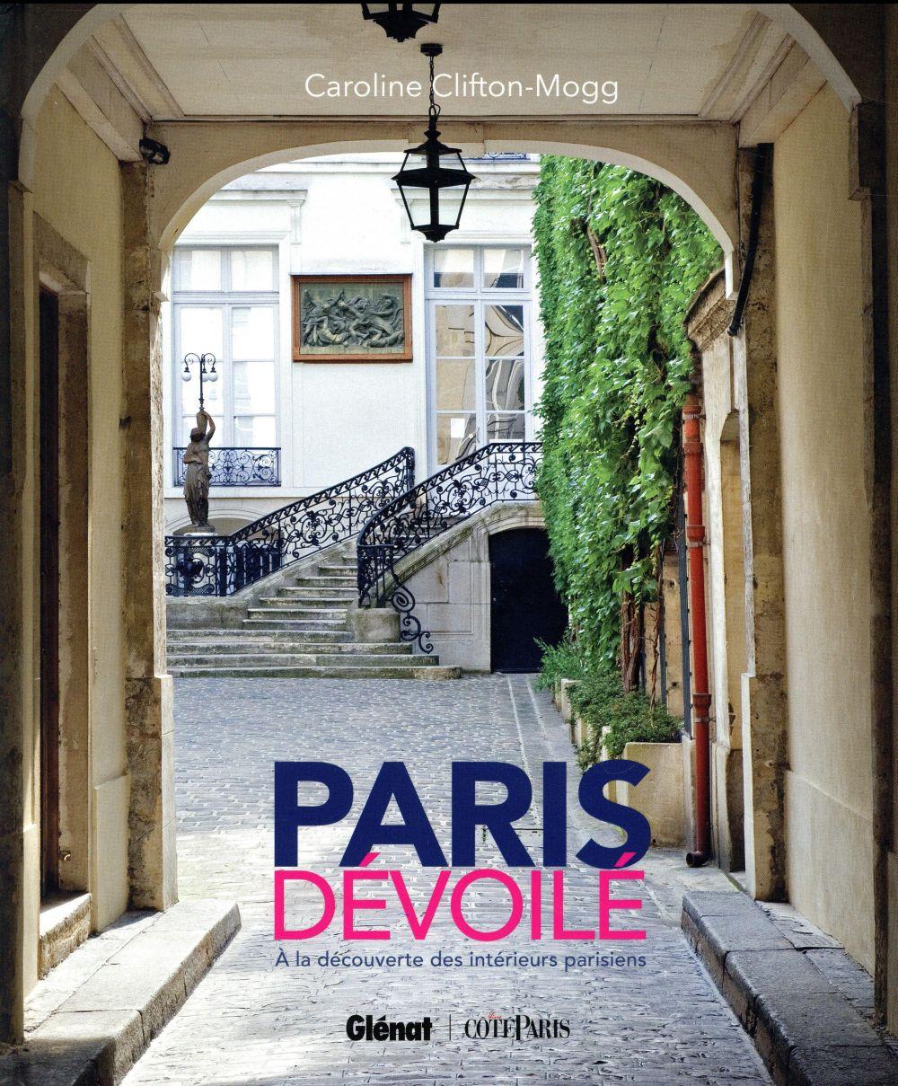 PARIS DEVOILE  -  A LA DECOUVERTE DES INTERIEURS PARISIENS