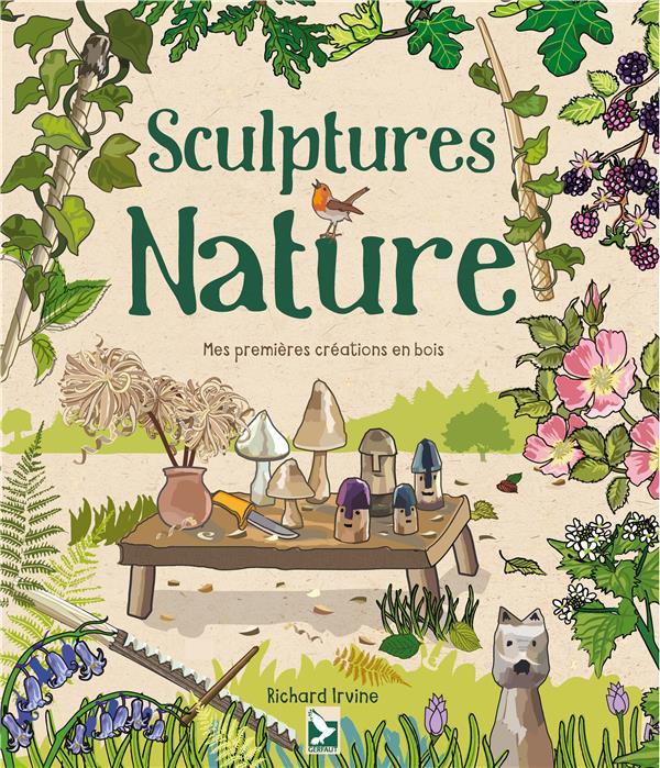 Sculptures nature ; mes premières créations en bois